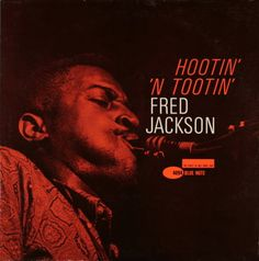 Fred Jackson - Hootin' 'n Tootin' - Blue Note BLP 4094 with Earl Van Dyke (org)  Willie Jones (g) Wilbert Hogan (d) recorded at Rudy Van Gelder Studio, Englewood  Cliffs, NJ, February 5, 1962