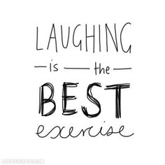 """Laughing releases endorphins. Positive chemicals in the brain. Stimulates your immune system.  """"Your sense of humor is one of the most powerful tools you have to make certain that your daily mood and emotional state support good health"""" Paul E. McGhee, Ph. D."""
