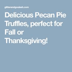 Delicious Pecan Pie Truffles, perfect for Fall or Thanksgiving!
