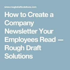 How to Create a Company Newsletter Your Employees Read — Rough Draft Solutions