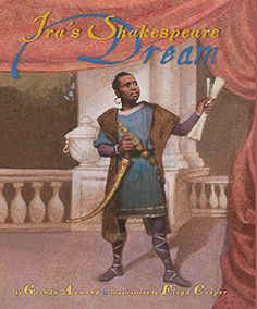 IRA'S SHAKESPEARE DREAM by Glenda Armand. Illustrated by Floyd Cooper. Lee & Low. 6/15 -- Picture book biography