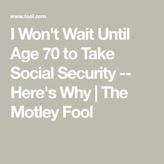 I Won't Wait Until Age 70 to Take Social Security — Here's Why - Financial Planning Preparing For Retirement, Retirement Advice, Retirement Planning, Retirement Strategies, Wireless Home Security Systems, Security Alarm, Social Security Benefits, The Motley Fool, Financial Tips