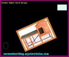 Outdoor Rabbit Hutch Designs 122720 - Woodworking Plans and Projects!