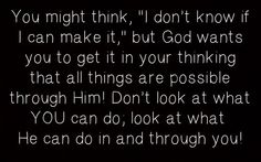God can do any and all things in your life. Focus on him and not your problems.