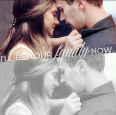 """I will be your family now"" ~ Tobias Eaton"