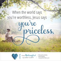 When the world says you're worthless... who cares. God thinks you're priceless. NEW BLOG POST: #Untangled #CareyScottTalks #SelfEsteem