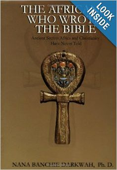 """#BlackHistory The Africans Who Wrote the Bible: Nana Banchie Darkwah: This book is about the early inhabitation of black Africans in North Africa, (including) the so-called Middle East and actually southern Asia as far as China. Creating all of the """"world religions"""", not only the monotheistic ones, but also e.g. Buddhism. It is about the Jews/Hebrews originally having been black-skinned, and therefore all of the important characters and authors of the bible."""