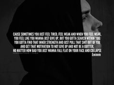 """""""sometimes you just feel tired, feel weak"""" Eminem Songs, Eminem Quotes, Rapper Quotes, Lyric Quotes, Love Me Quotes, Quotes To Live By, Feeling Weak, How Are You Feeling, Society Quotes"""