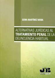 Alternativas jurídicas al tratamiento penal de la delincuencia habitual / Gema Martínez Mora.     J.M. Bosch, 2015