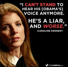 "I agree with Caroline, Former Obama supporter Caroline Kennedy said, ""I can't stand to hear his [Obama's] voice anymore. He's a liar, and worse."" LIKE if you agree with Kennedy. (Take heed, liberals.!)"