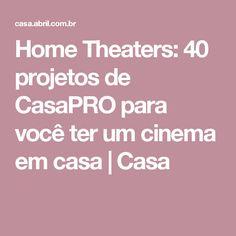 Home Theaters: 40 projetos de CasaPRO para você ter um cinema em casa | Casa