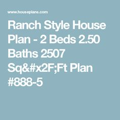 Ranch Style House Plan - 2 Beds 2.50 Baths 2507 Sq/Ft Plan #888-5