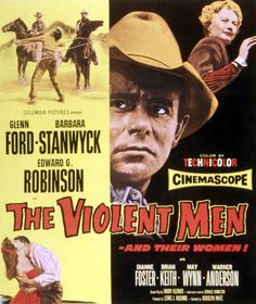 THE VIOLENT MEN (1954) - Glenn Ford - Barbara Stanwyck - Edward G. Robinson - Dianne Foster - Brian Keith - May Wynn - Warner Anderson - Based on the novel by Donald Hamilton - Directed by Rudolph Mate - Columbia Pictures - Movie Poster.