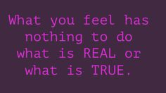 What you feel has nothing to do what is REAL...