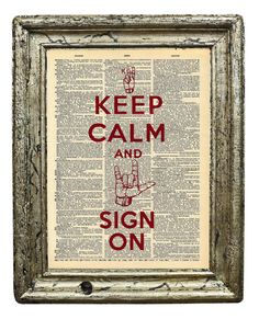 Keep Calm and SIGN ON  ASL Sign Language Print on an by AvantPrint, $7.00