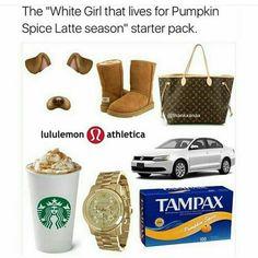 """The """"White girl that lives for pumpkin spice latte season"""" starter pack Basic White Girl, White Girls, White Girl Starter Pack, Funny Starter Packs, Funny Picture Quotes, Funny Pics, Girl Memes, Pumpkin Spice Latte, Stupid Memes"""