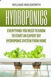 Aquaponics System - Hydroponics: Everything You Need to Know to Start an Expert DIY Hydroponic System from Home (Hydroponics For Beginners, Aquaponics, Organic Gardening, Horticulture) #HydroponicsGardening #hydroponicgardeningdiy #hydroponicsorganic #hydroponicsdiy Break-Through Organic Gardening Secret Grows You Up To 10 Times The Plants, In Half The Time, With Healthier Plants, While the Fish Do All the Work... And Yet... Your Plants Grow Abundantly, Taste Amazing, and Are Extremely...