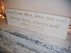 """Anniversary gift, Party, Customized  Wedding Signs, """"Loved You Then, Love You Still, Always Have, Always Will"""" 6 x18 Your colors. $39.99, via Etsy."""