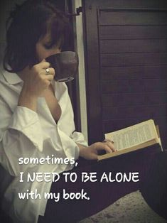 sometimes, I NEED TO BE ALONE with my book.