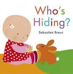Who's Hiding? by Sebastien Braun. Children will enjoy finding out who is hiding in the garden by lifting the flaps in this charmingly illustrated board book. Children's – Ages 0-3