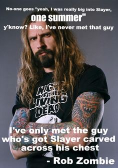 """""""No-one goes 'yeah, I was really into Slayer..."""" - Rob Zombie"""