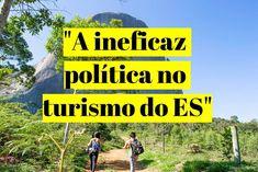 """""""A ineficaz política no turismo do ES"""""""