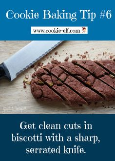 Cookie Baking Tip #6 from The Cookie Elf: when cutting biscotti, use a sharp, serrated knife. More baking tips here: http://www.cookie-elf.com/baking-cookies-tips.html
