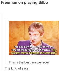 Martin Freeman, the king of sass.