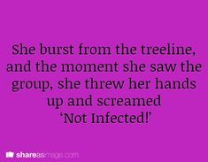 "She burst from the tree line, and the moment she saw the group, she threw her hands up and screamed ""Not infected!'"