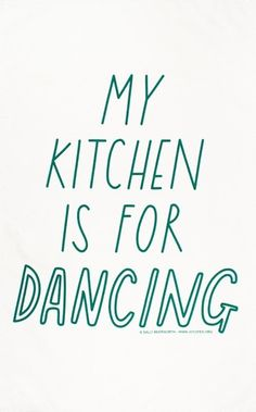 A sign like this is going in my kitchen. And we are going to turn music on while washing dishes and cooking, and were going to get really good at not burning the food while dancing around ;-) dream-house