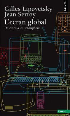 L'écran global : Du cinéma au smartphone : Gilles Lipovetsky, Jean Serroy