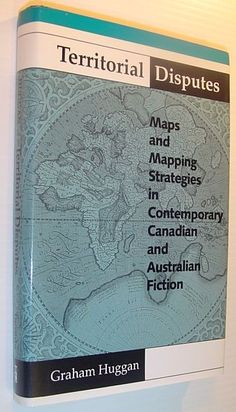 Territorial disputes : maps and mapping strategies in contemporary Canadian and Australian fiction / Graham Huggan - Toronto : University of Toronto Press, cop. 1994