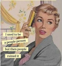 A lot of People Did. Still a People Person , But Just With Age I am More Selective. Vintage Humor, Retro Humor, Sarcastic Quotes, Funny Quotes, Funny Memes, Jokes, Haha Funny, Hilarious, Funny Stuff