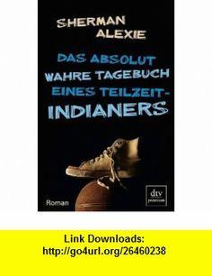 Das absolut wahre Tagebuch eines Teilzeit-Indianers (9783423247429) Sherman Alexie, Ellen Forney , ISBN-10: 3423247428  , ISBN-13: 978-3423247429 ,  , tutorials , pdf , ebook , torrent , downloads , rapidshare , filesonic , hotfile , megaupload , fileserve