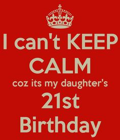 'I can't KEEP CALM coz its my daughter's 21st Birthday' Poster