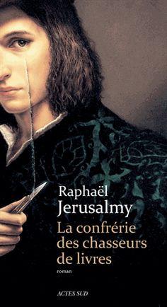 La confrérie des chasseurs de livres - Raphaël Jérusalmy