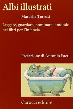 """""""Albi illustrati. Leggere, guardare, nominare il mondo nei libri per l'infanzia"""" Marcella Terrusi (Carocci)"""