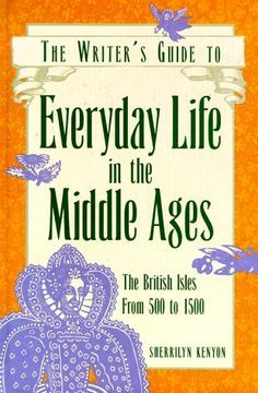 THE WRITER'S GUIDE TO EVERYDAY LIFE IN THE MIDDLE AGES by Sherrilyn Kenyon (January 2015)