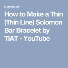 How to Make a Thin (Thin Line) Solomon Bar Bracelet by TIAT - YouTube