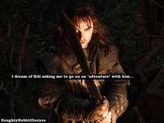 "I dream of Kili asking me to go on an adventure"" with him"
