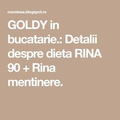 GOLDY in bucatarie.:  Detalii despre dieta RINA 90 + Rina mentinere.