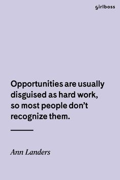 Girlboss Quote: Opportunities are usually disgused as hard work, so most people don't recognize them. - Ann Landers