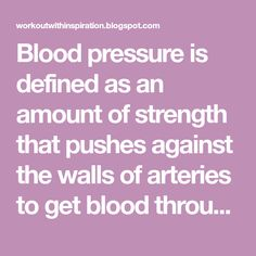 Blood pressure is defined as an amount of strength that pushes against the walls of arteries to get blood through the body. If this s...
