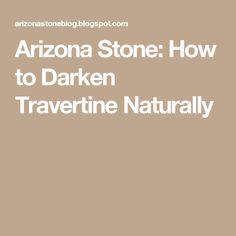 Arizona Stone: How to Darken Travertine Naturally