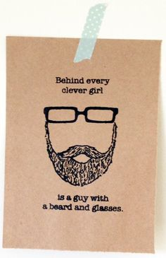 Quirky Quote: Behind every clever girl is a guy with a beard and glasses