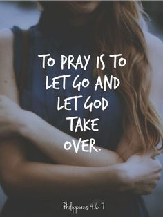 To pray is to let go and let God take over!