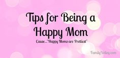 Here are six simple tips for being a happy mom. Some are really easy, too (think: SMILING) so you won't be overwhelmed with this advice.