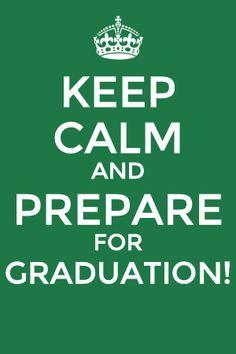Keep calm and prepare for graduation!