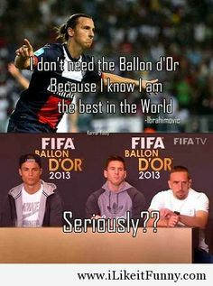 Zlatan should try playing in La Liga. Funny Soccer Memes, Sports Memes, Funny Memes, Football Is Life, Football Soccer, Football Jokes, Zlatan Memes, Zlatan Quotes, Messi Vs Ronaldo
