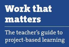 Work that matters [pdf]- a teachers guide to project based learning
